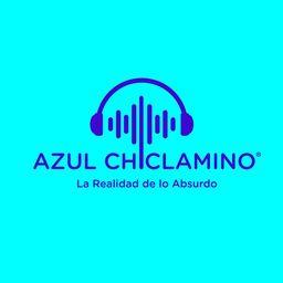 Azul Chiclamino - La Realidad de lo Absurdo podcast