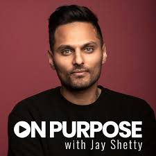 On porpouse with Jay Shetty podcast
