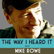 The way I Heard It with Mike Rowe podcast