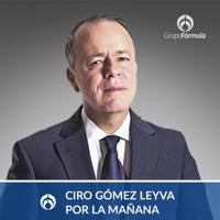 Ciro Gómez Leyva por la Mañana podcast