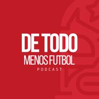 De Todo Menos Futbol podcast