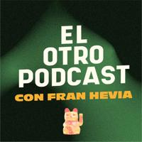 El Otro Podcast con Fran Hevia