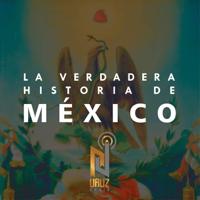 La Verdadera Historia de México podcast