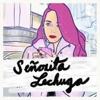 Señorita Lechuga podcast