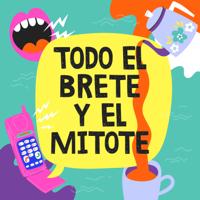 Todo el Brete y el Mitote podcast