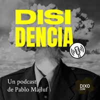 Disidencia con Pablo Majluf podcast