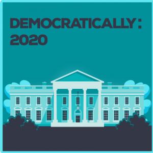 Democratically 2020 podcast