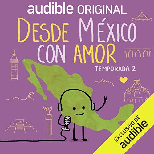 Desde México con Amor: Temporada 2 podcast