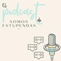 Somos Estupendas podcast