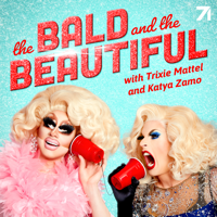The Bald and the Beautiful with Trixie Mattel and Katya Zamo podcast