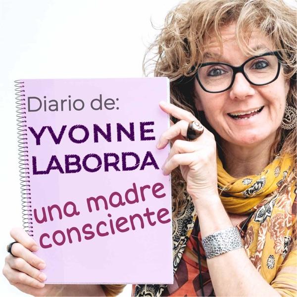 DIARIO DE YVONNE LABORDA: UNA MADRE CONSCIENTE podcast