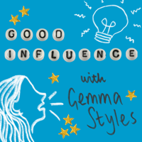 Good Influence with Gemma Styles podcast