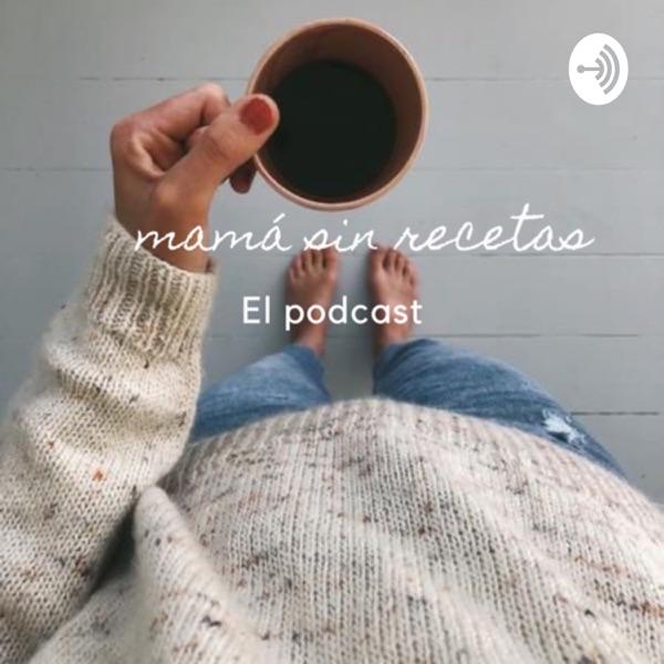 mamá sin recetas - el podcast