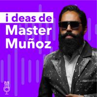 Ideas de Master Muñoz podcast
