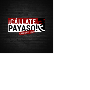 ¡Cállate, Payaso! podcast