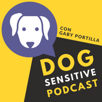 Dog Sensitive con Gaby Portilla podcast