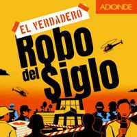 El Verdadero Robo del Siglo podcast