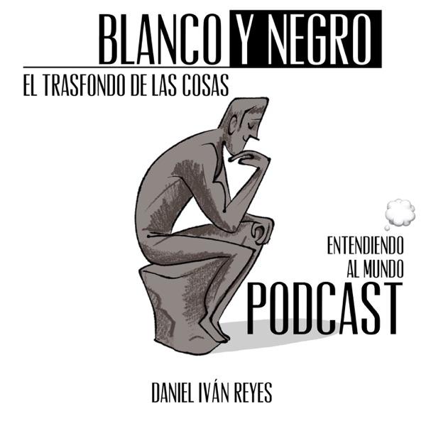 Blanco y Negro, el trasfondo de las cosas podcast