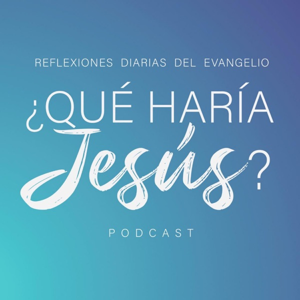 ¿Qué Haría Jesús? podcast