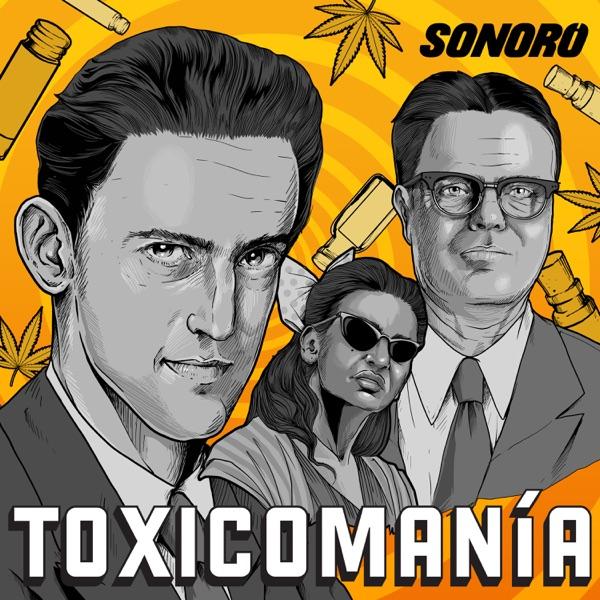 Toxicomanía: El Experimento Mexicano podcast