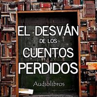 El Desván de los Cuentos Perdidos - Audiolibros podcast