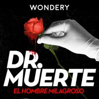 Dr. Muerte: El Hombre Milagroso podcast